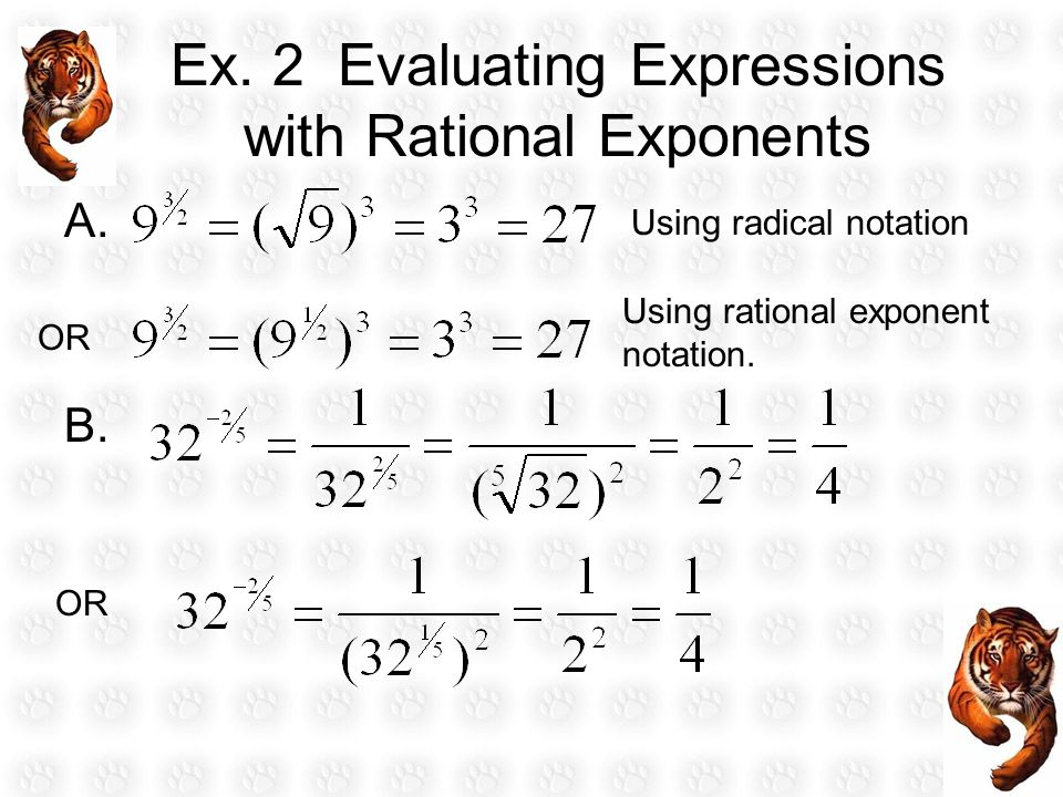 Ex. 2 Evaluating Expressions with Rational Exponents A. B. Using radical notation Using rational exponent notation. OR