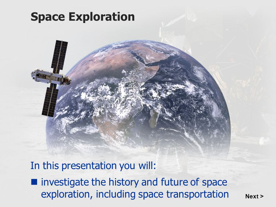 Animation of spaceship in space Space Exploration In this presentation you will: investigate the history and future of space exploration, including sp