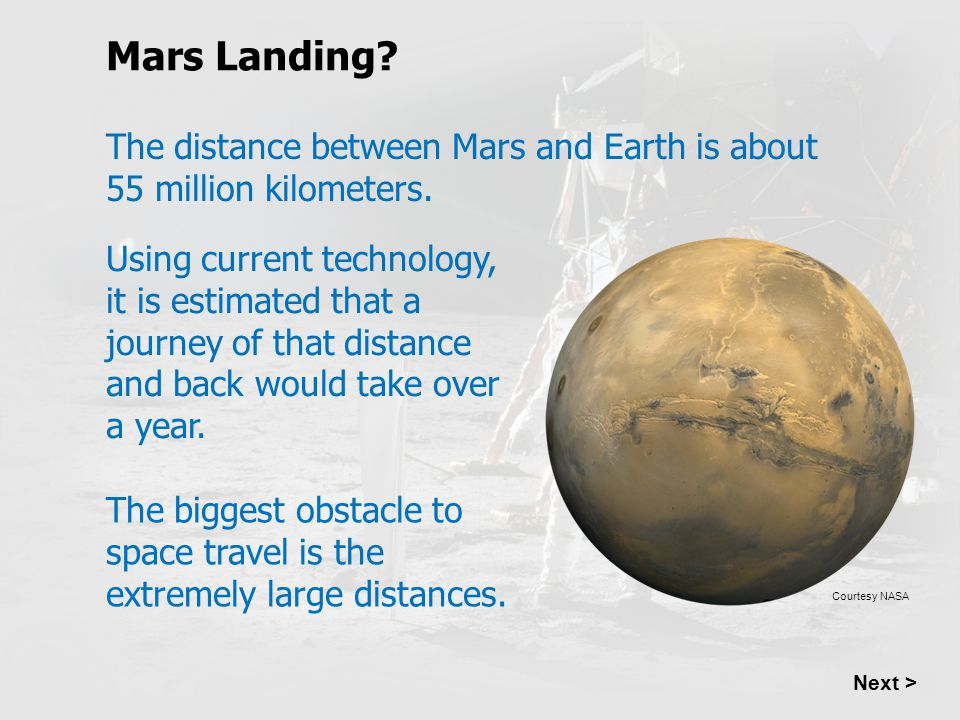 The distance between Mars and Earth is about 55 million kilometers. Using current technology, it is estimated that a journey of that distance and back
