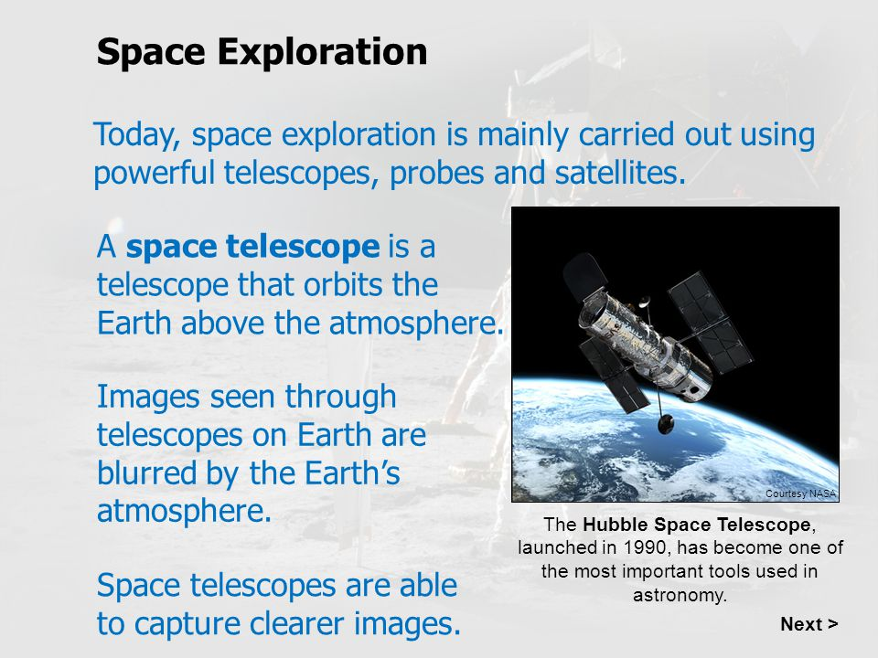 Space Exploration Next > Today, space exploration is mainly carried out using powerful telescopes, probes and satellites. A space telescope is a teles