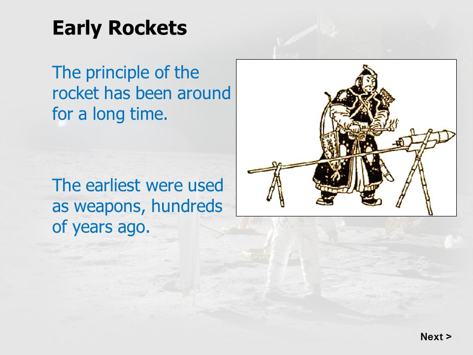 Early Rockets Next > A rocket produces movement by burning fuel.