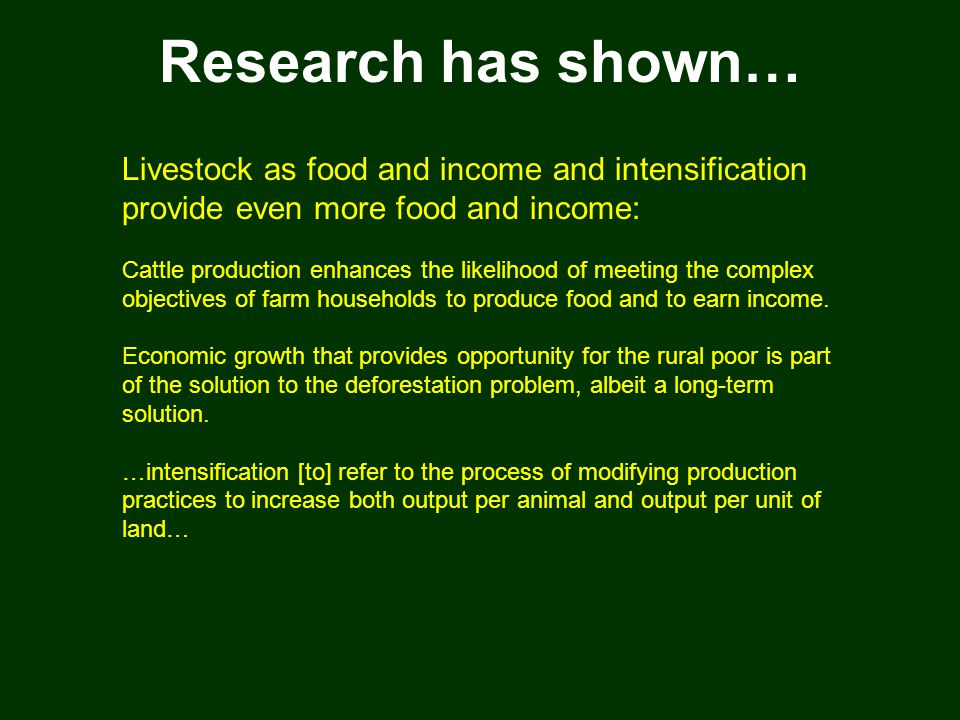 Research has shown… Livestock as food and income and intensification provide even more food and income: Cattle production enhances the likelihood of meeting the complex objectives of farm households to produce food and to earn income.