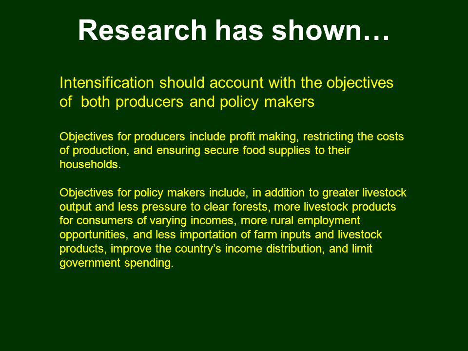 Research has shown… Intermediate intensification may be more preferable thank complete specialization Restricting the cost of purchased input in tropical cattle systems (rather than maximizing output per animal) increased farm profitability.