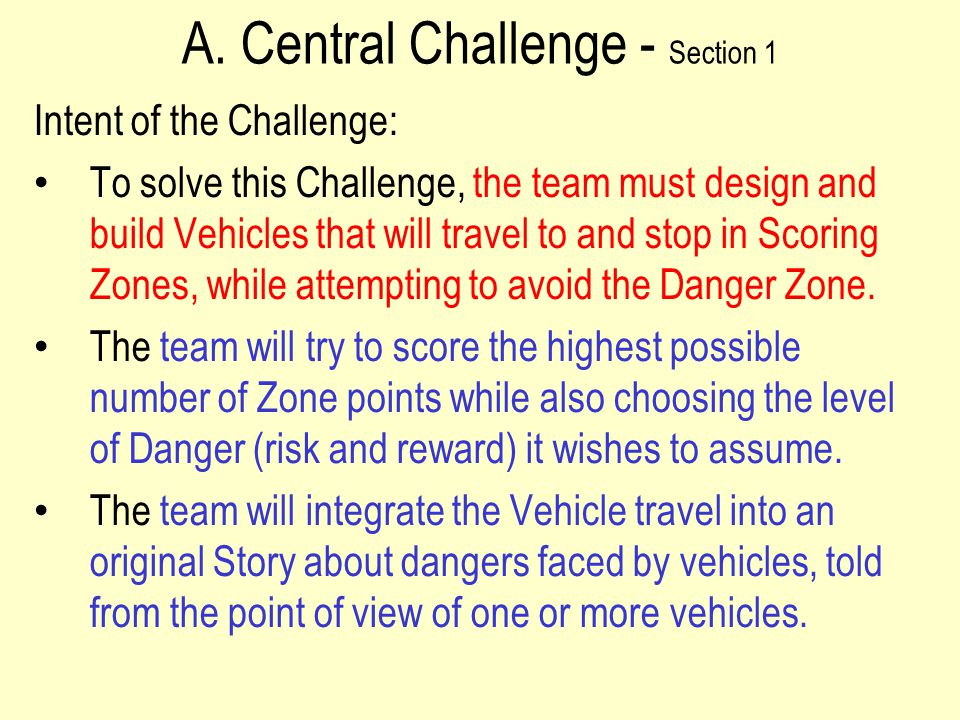 A. Central Challenge - Section 1 Intent of the Challenge: To solve this Challenge, the team must design and build Vehicles that will travel to and sto