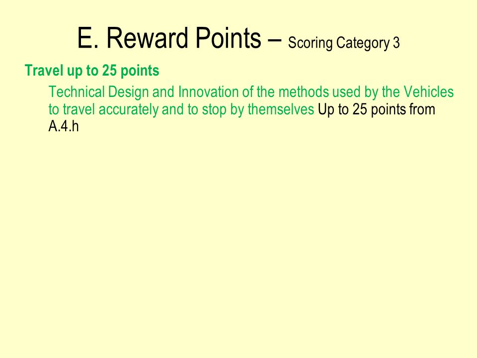 E. Reward Points – Scoring Category 3 Travel up to 25 points Technical Design and Innovation of the methods used by the Vehicles to travel accurately