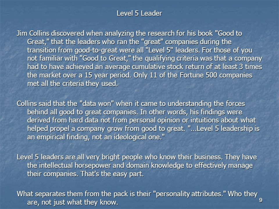9 Level 5 Leader Jim Collins discovered when analyzing the research for his book