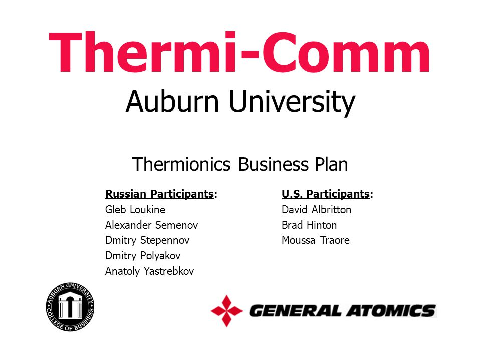 Thermi-Comm Auburn University Thermionics Business Plan Russian Participants: Gleb Loukine Alexander Semenov Dmitry Stepennov Dmitry Polyakov Anatoly Yastrebkov U.S.