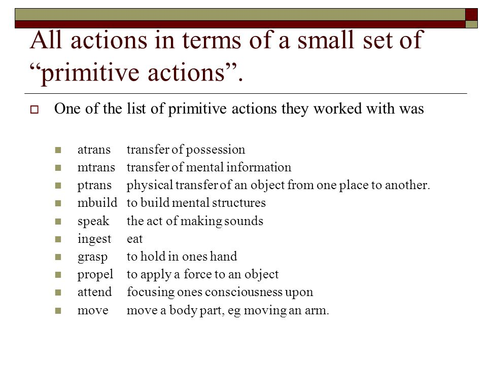 "All actions in terms of a small set of ""primitive actions"".  One of the list of primitive actions they worked with was atranstransfer of possession m"