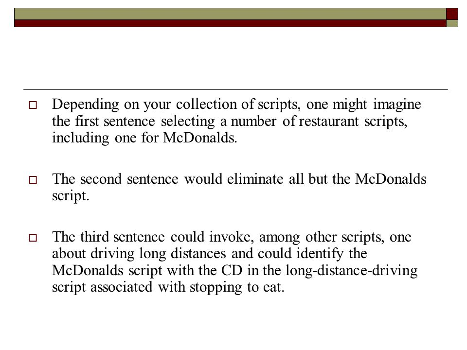  Depending on your collection of scripts, one might imagine the first sentence selecting a number of restaurant scripts, including one for McDonalds.