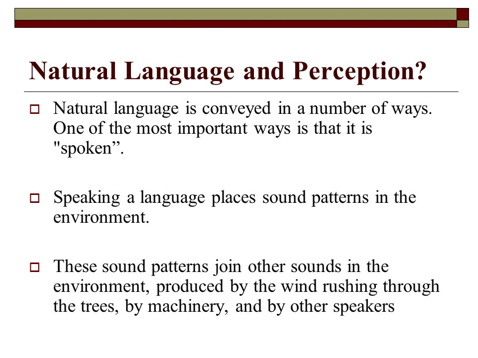 Natural Language and Perception?  Natural language is conveyed in a number of ways. One of the most important ways is that it is