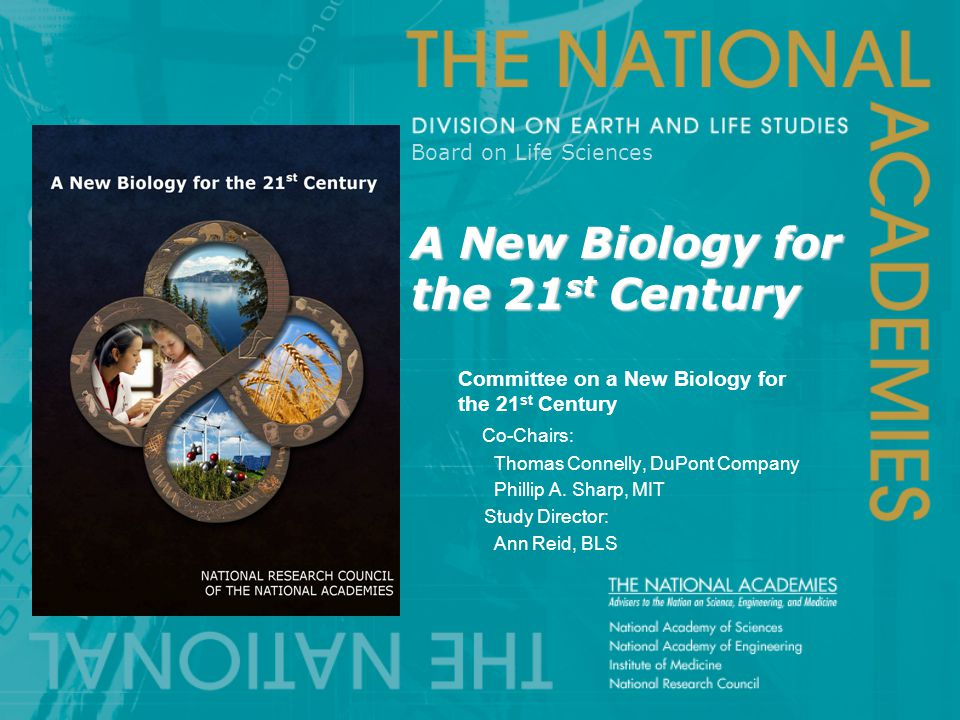 A New Biology for the 21 st Century Board on Life Sciences A New Biology for the 21 st Century Committee on a New Biology for the 21 st Century Co-Cha