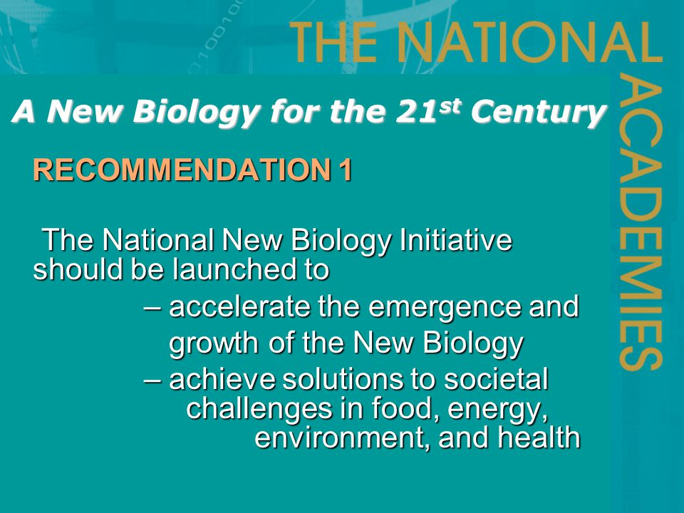 The National New Biology Initiative should be launched to – accelerate the emergence and – accelerate the emergence and growth of the New Biology grow