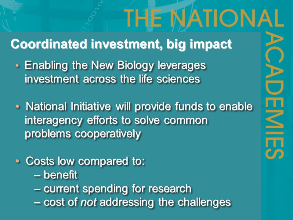 Coordinated investment, big impact Enabling the New Biology leverages Enabling the New Biology leverages investment across the life sciences investmen