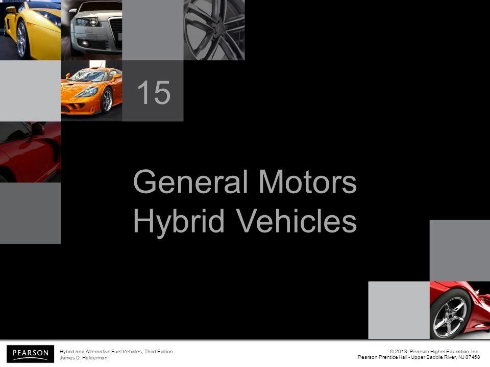 General Motors Hybrid Vehicles 15 © 2013 Pearson Higher Education, Inc. Pearson Prentice Hall - Upper Saddle River, NJ 07458 Hybrid and Alternative Fu