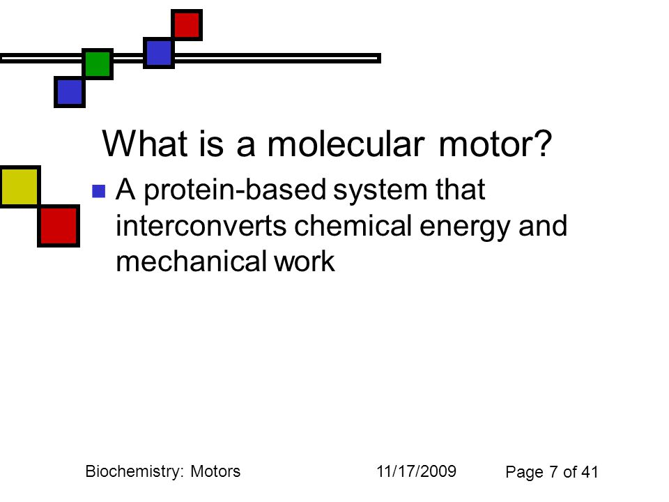 11/17/2009Biochemistry: Motors Page 7 of 41 What is a molecular motor.