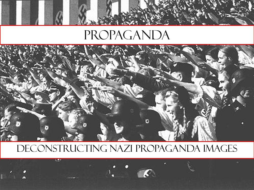 Propaganda Deconstructing Nazi propaganda Images