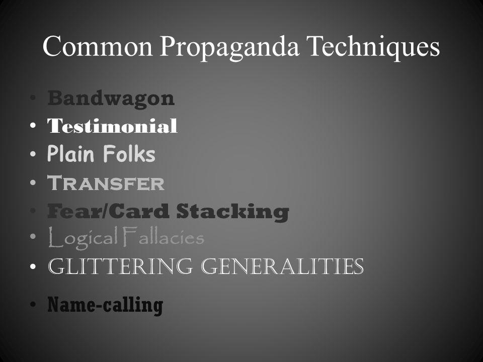 Common Propaganda Techniques Bandwagon Testimonial Plain Folks Transfer Fear/Card Stacking Logical Fallacies Glittering Generalities Name-calling