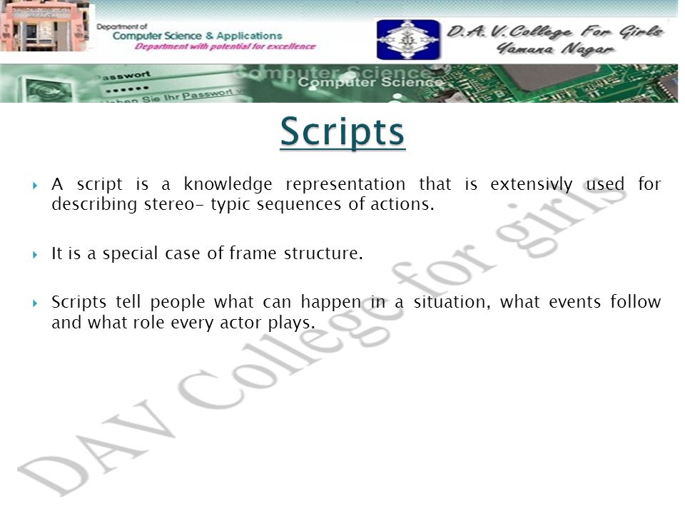  A script is a knowledge representation that is extensivly used for describing stereo- typic sequences of actions.