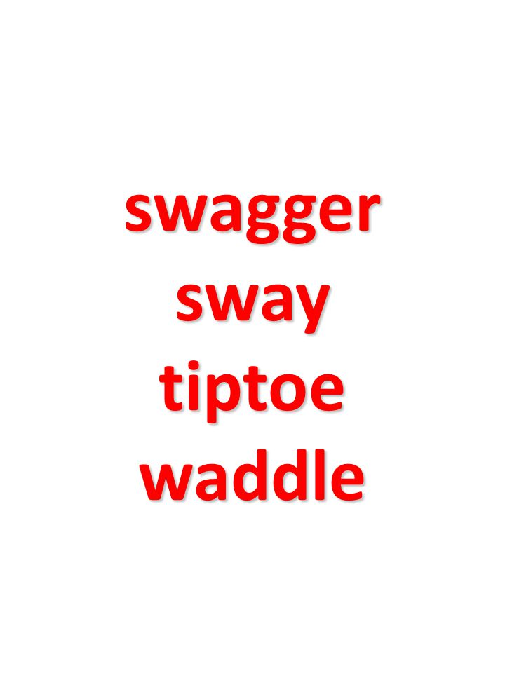 swagger sway tiptoe waddle