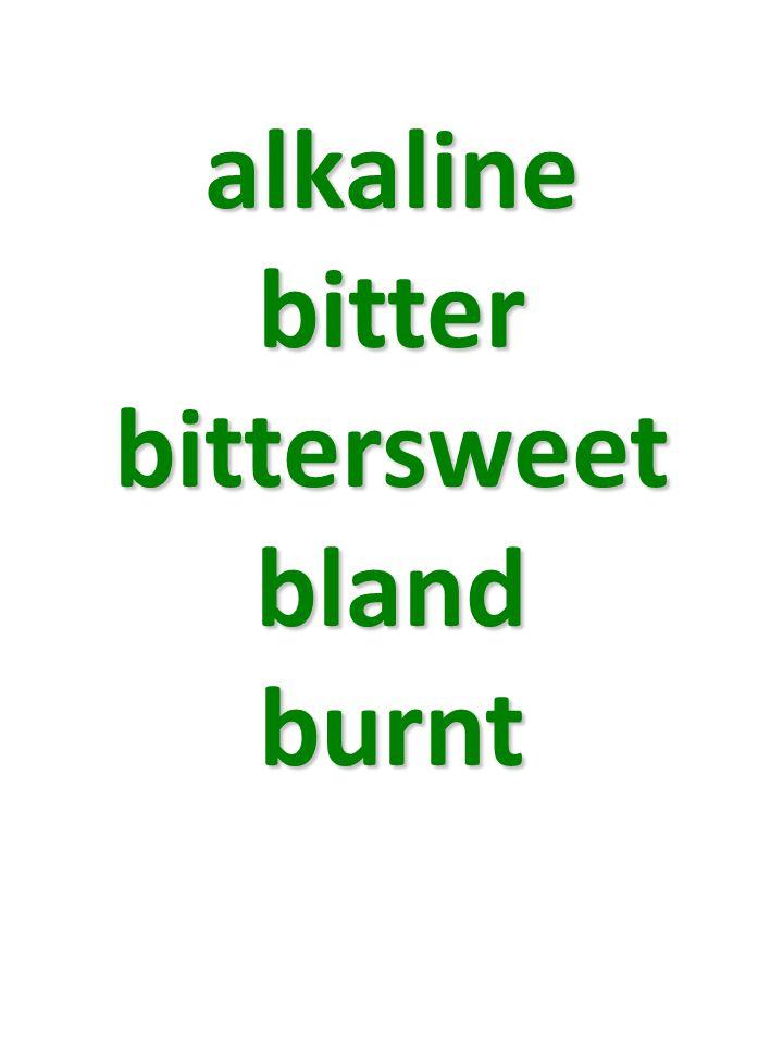 alkaline bitter bittersweet bland burnt