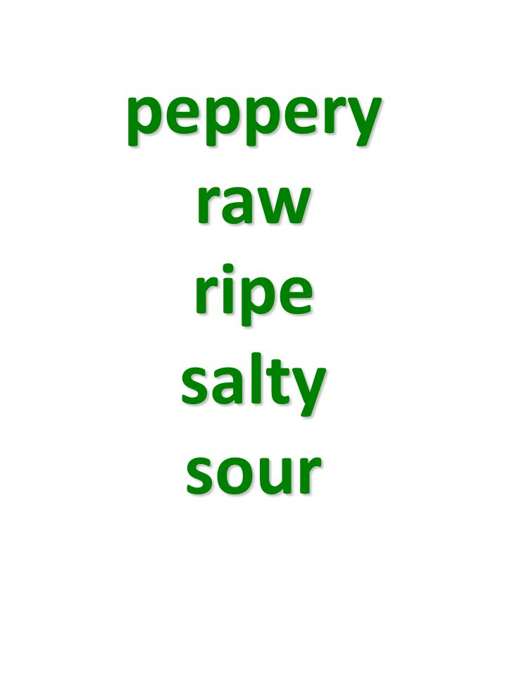 peppery raw ripe salty sour