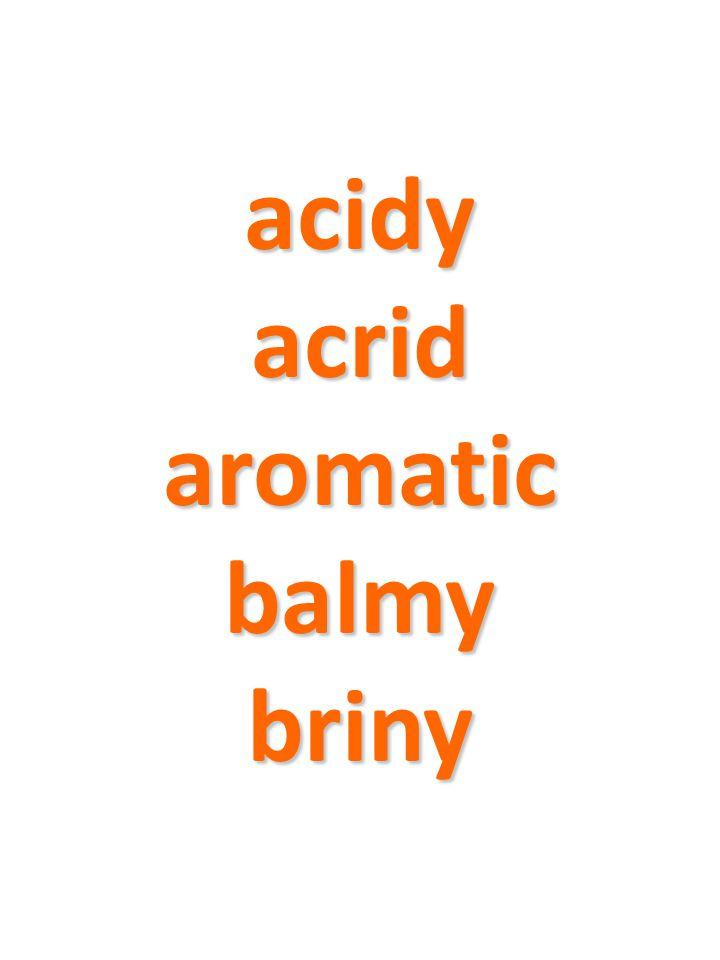 acidy acrid aromatic balmy briny