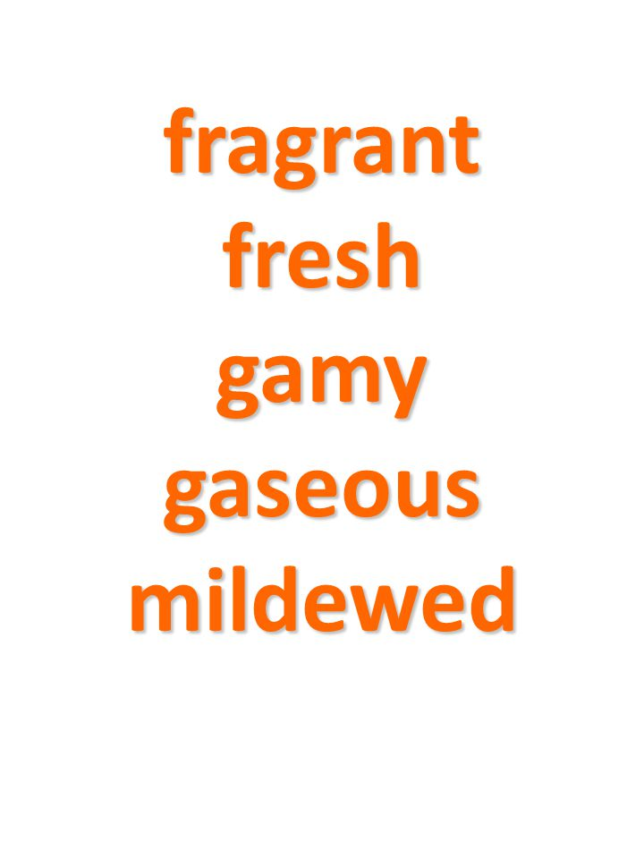 fragrant fresh gamy gaseous mildewed