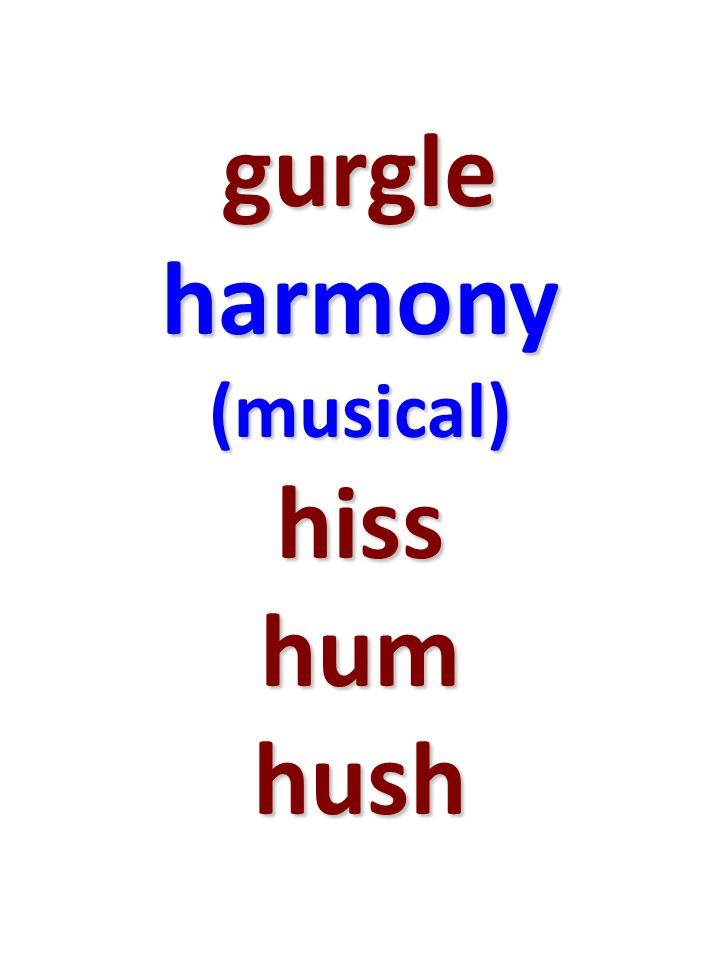 gurgle harmony (musical) hiss hum hush