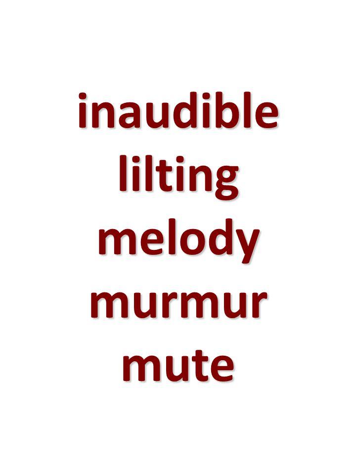 inaudible lilting melody murmur mute