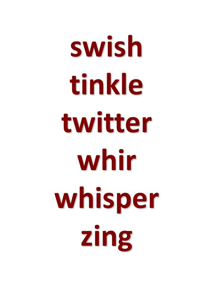 swish tinkle twitter whir whisper zing