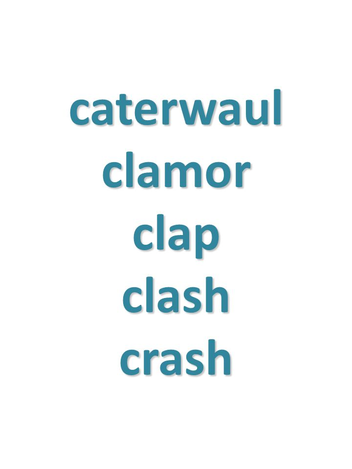 caterwaul clamor clap clash crash