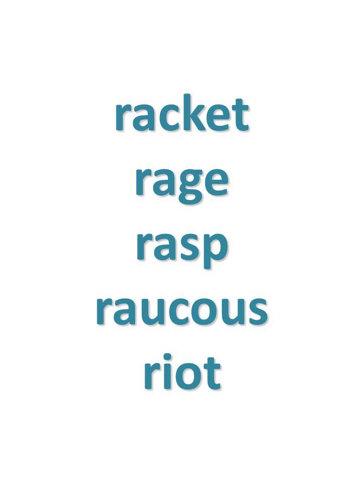racket rage rasp raucous riot