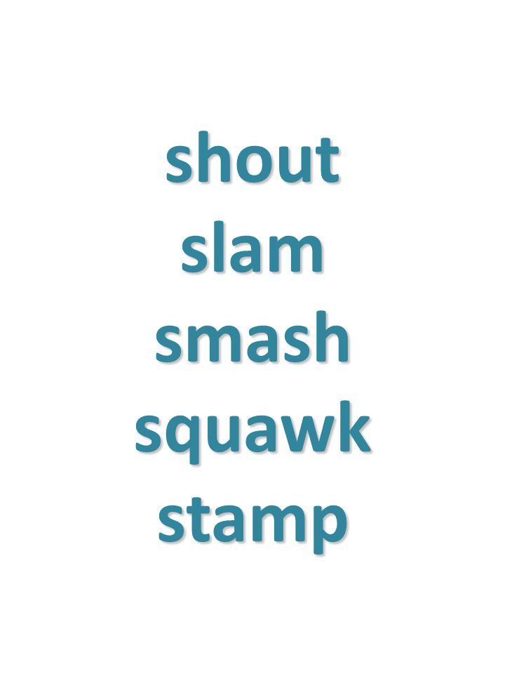shout slam smash squawk stamp