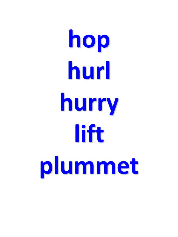 hop hurl hurry lift plummet