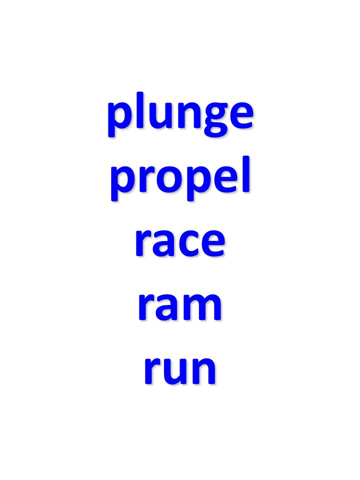plunge propel race ram run