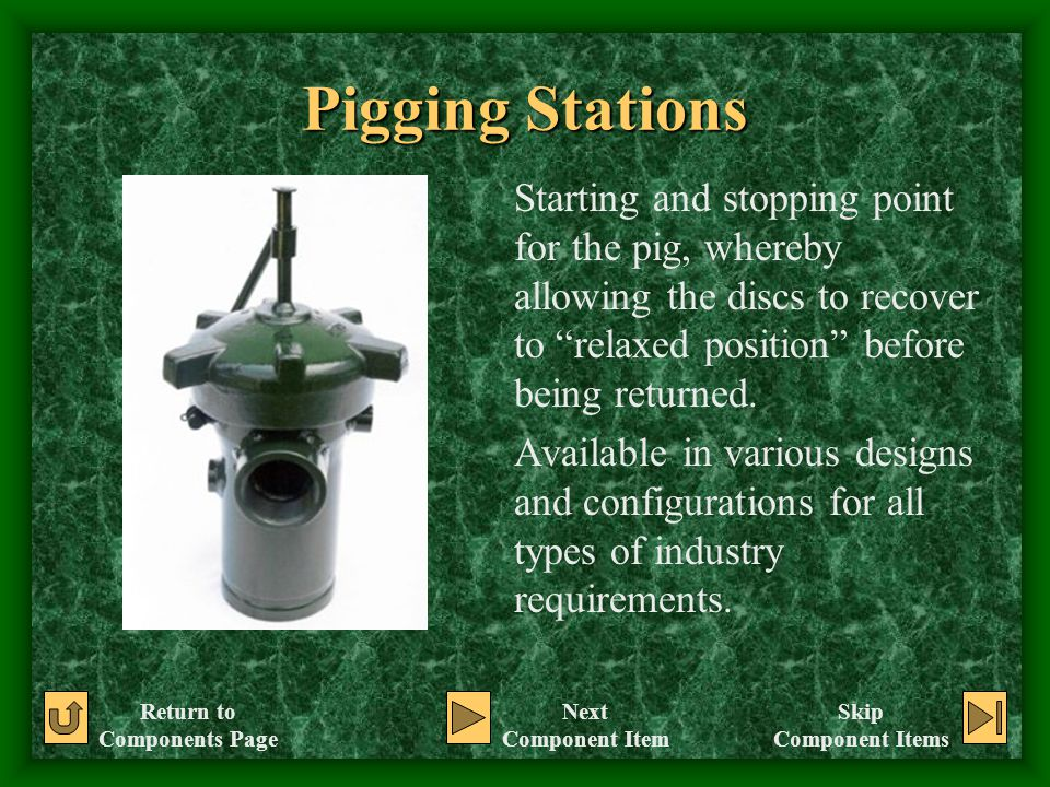 """Pigging Stations Starting and stopping point for the pig, whereby allowing the discs to recover to """"relaxed position"""" before being returned. Available"""