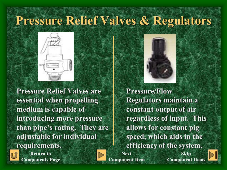 Pressure Relief Valves & Regulators Pressure Relief Valves are essential when propelling medium is capable of introducing more pressure than pipe's ra