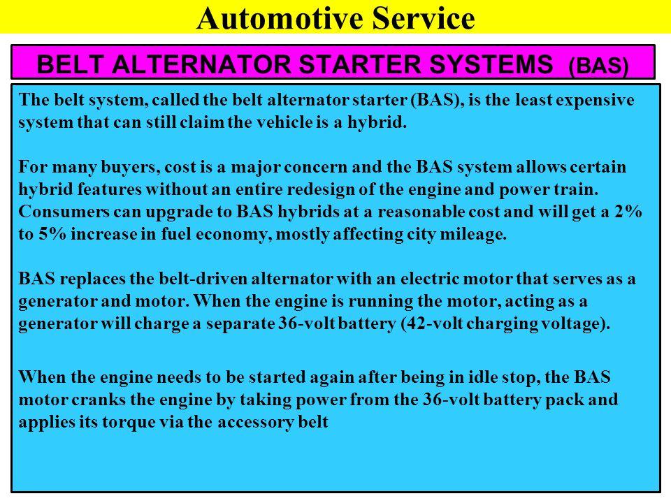 BELT ALTERNATOR STARTER SYSTEMS (BAS) Automotive Service The belt system, called the belt alternator starter (BAS), is the least expensive system that