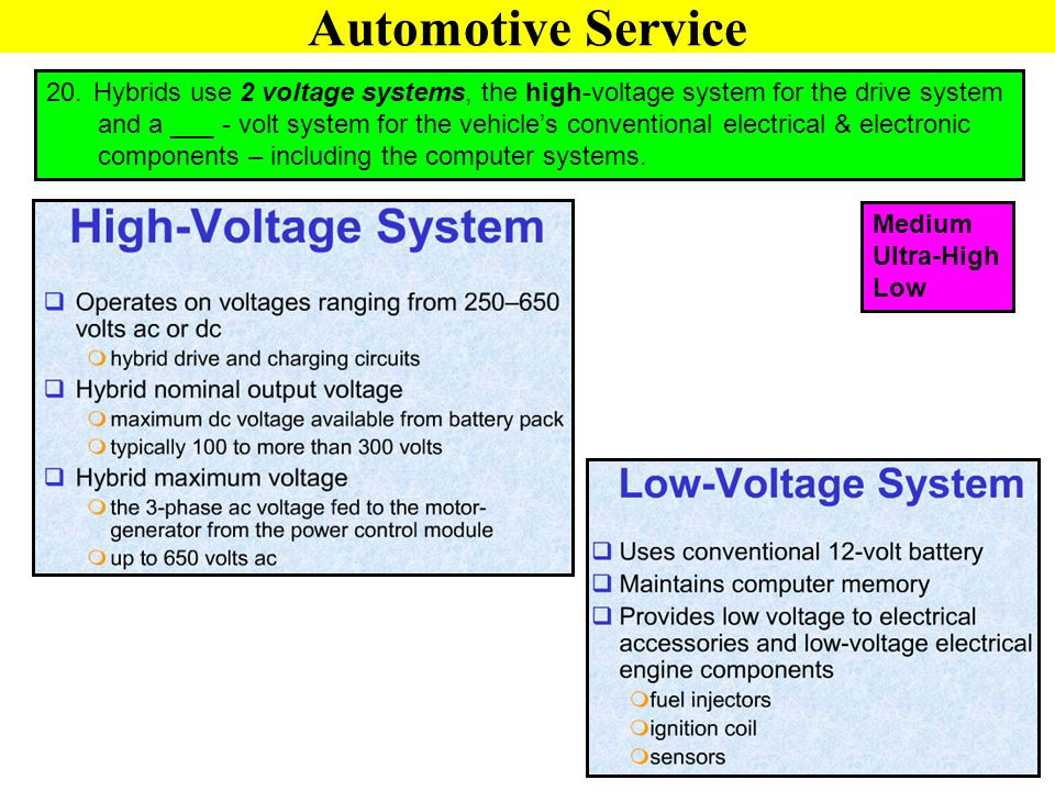 20. Hybrids use 2 voltage systems, the high-voltage system for the drive system and a ___ - volt system for the vehicle's conventional electrical & el