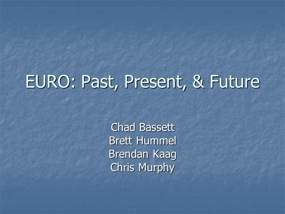 EURO: Past, Present, & Future Chad Bassett Brett Hummel Brendan Kaag Chris Murphy