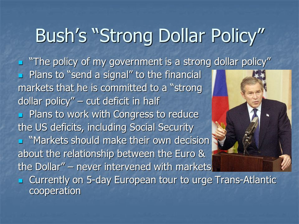 "Bush's ""Strong Dollar Policy"" ""The policy of my government is a strong dollar policy"" ""The policy of my government is a strong dollar policy"" Plans to"