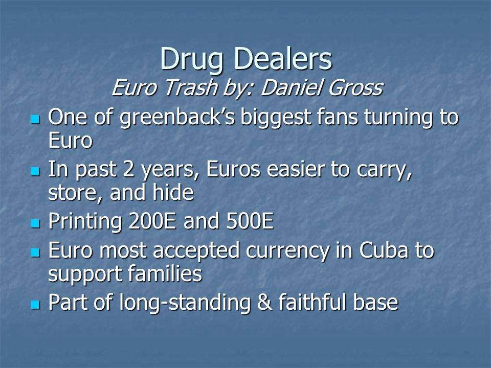 Drug Dealers Euro Trash by: Daniel Gross One of greenback's biggest fans turning to Euro One of greenback's biggest fans turning to Euro In past 2 yea