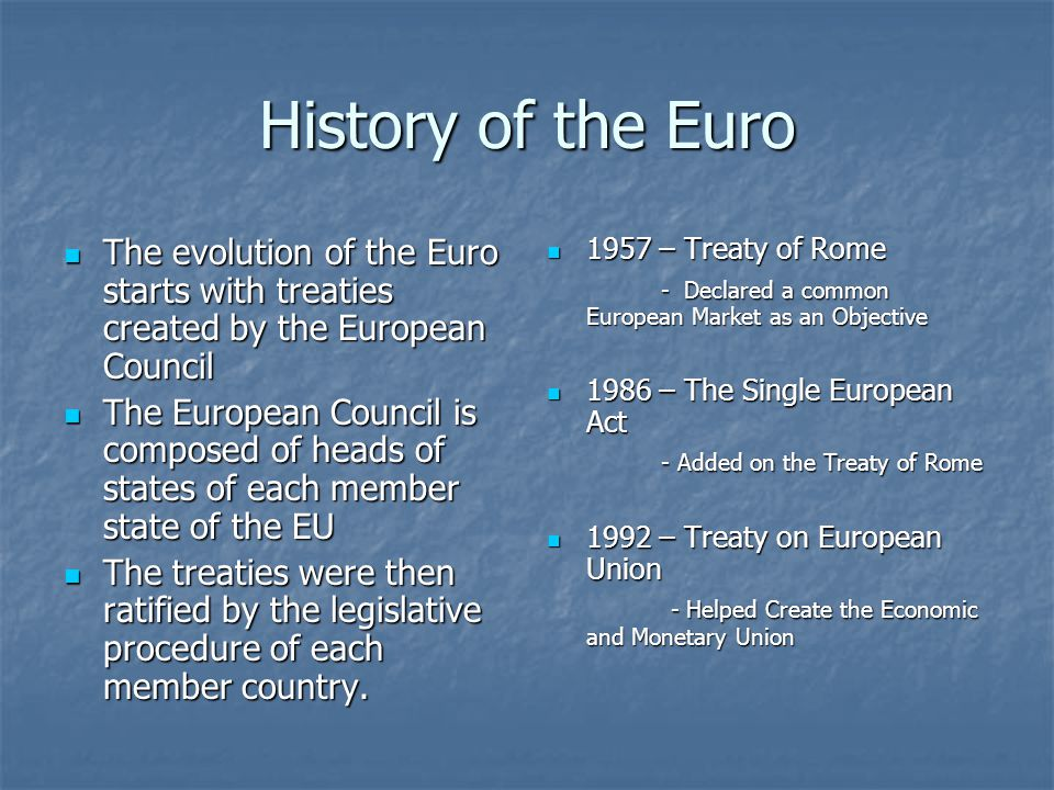 History of the Euro The evolution of the Euro starts with treaties created by the European Council The evolution of the Euro starts with treaties crea