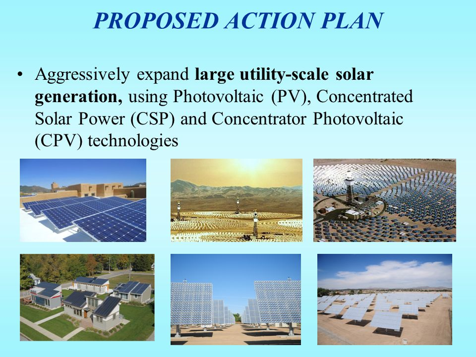 Aggressively expand large utility-scale solar generation, using Photovoltaic (PV), Concentrated Solar Power (CSP) and Concentrator Photovoltaic (CPV)
