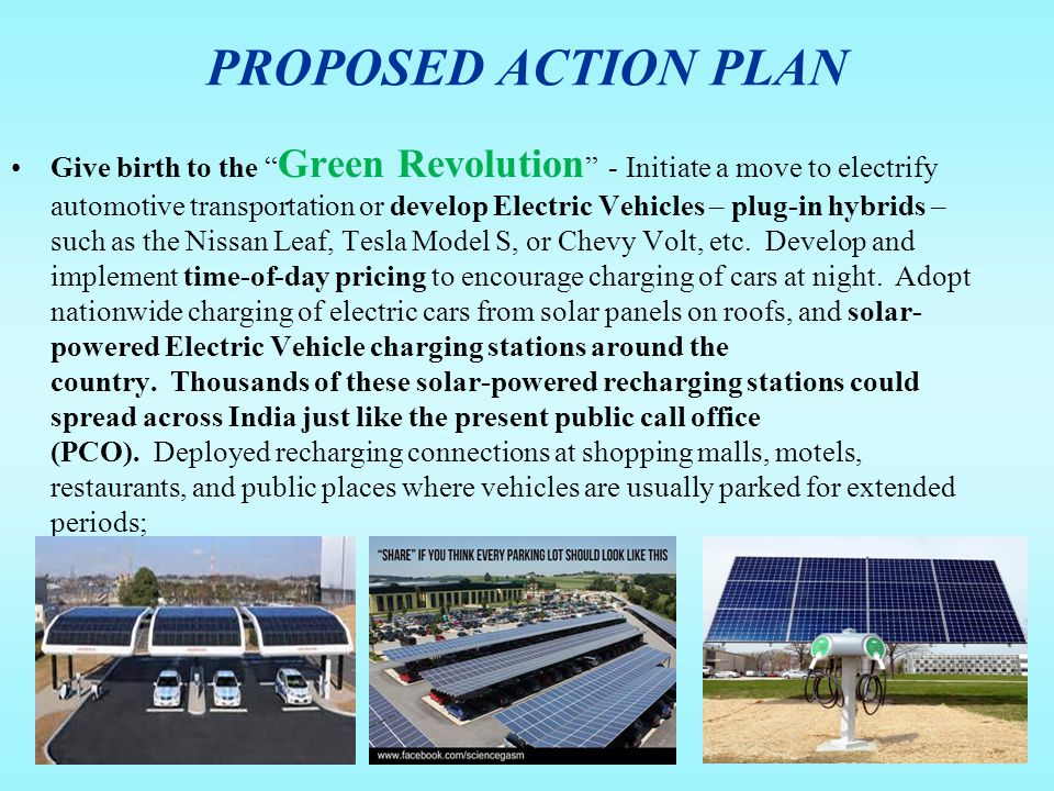 "Give birth to the "" Green Revolution "" - Initiate a move to electrify automotive transportation or develop Electric Vehicles – plug-in hybrids – such"