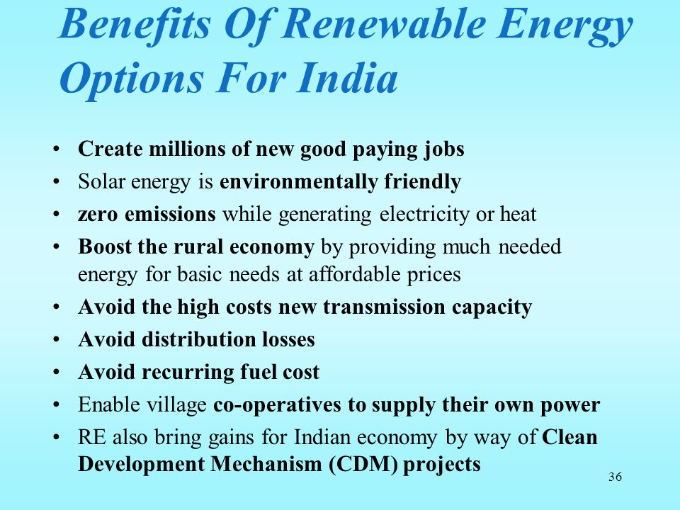 Benefits Of Renewable Energy Options For India Create millions of new good paying jobs Solar energy is environmentally friendly zero emissions while g