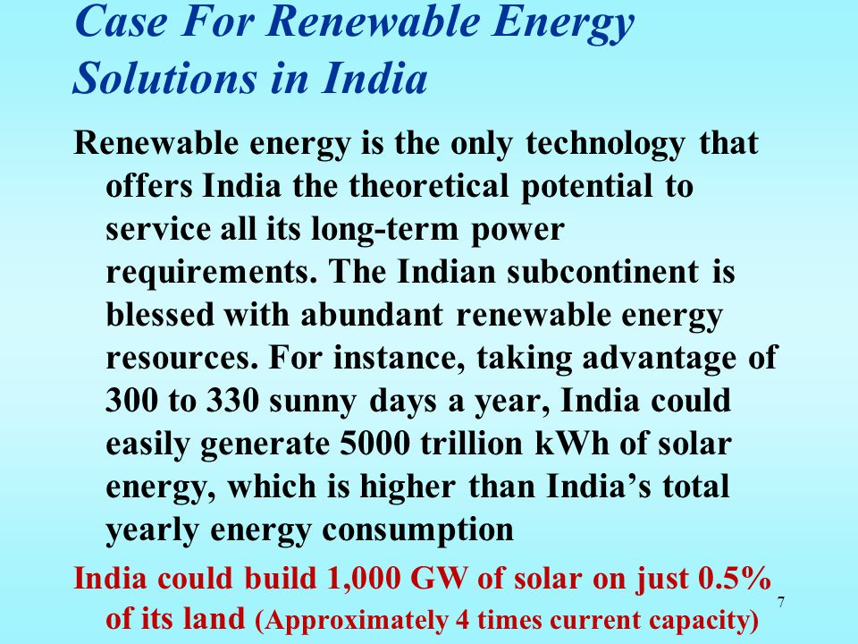 Case For Renewable Energy Solutions in India Renewable energy is the only technology that offers India the theoretical potential to service all its lo