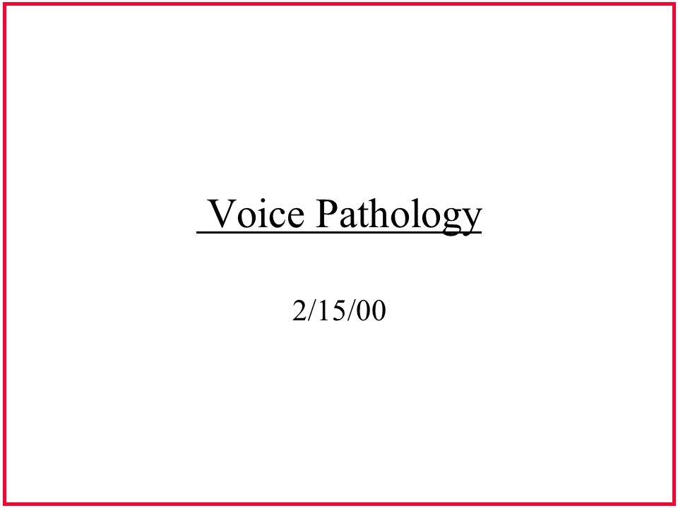 Voice Pathology 2/15/00