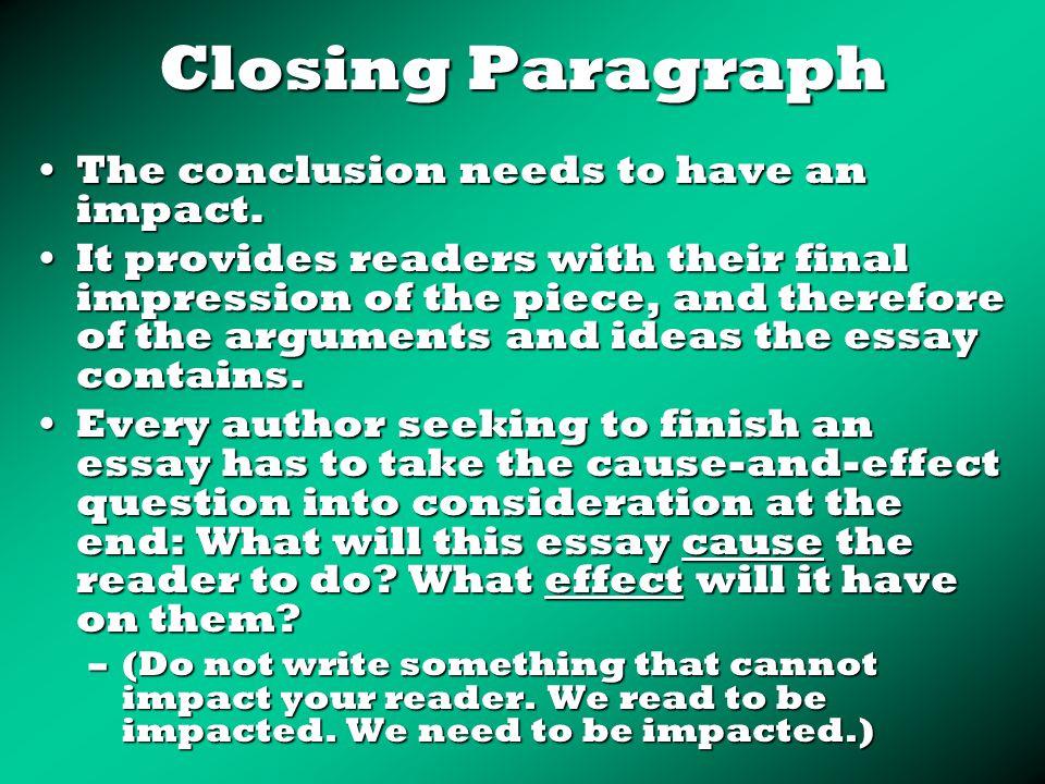 Closing Paragraph The conclusion needs to have an impact.The conclusion needs to have an impact.