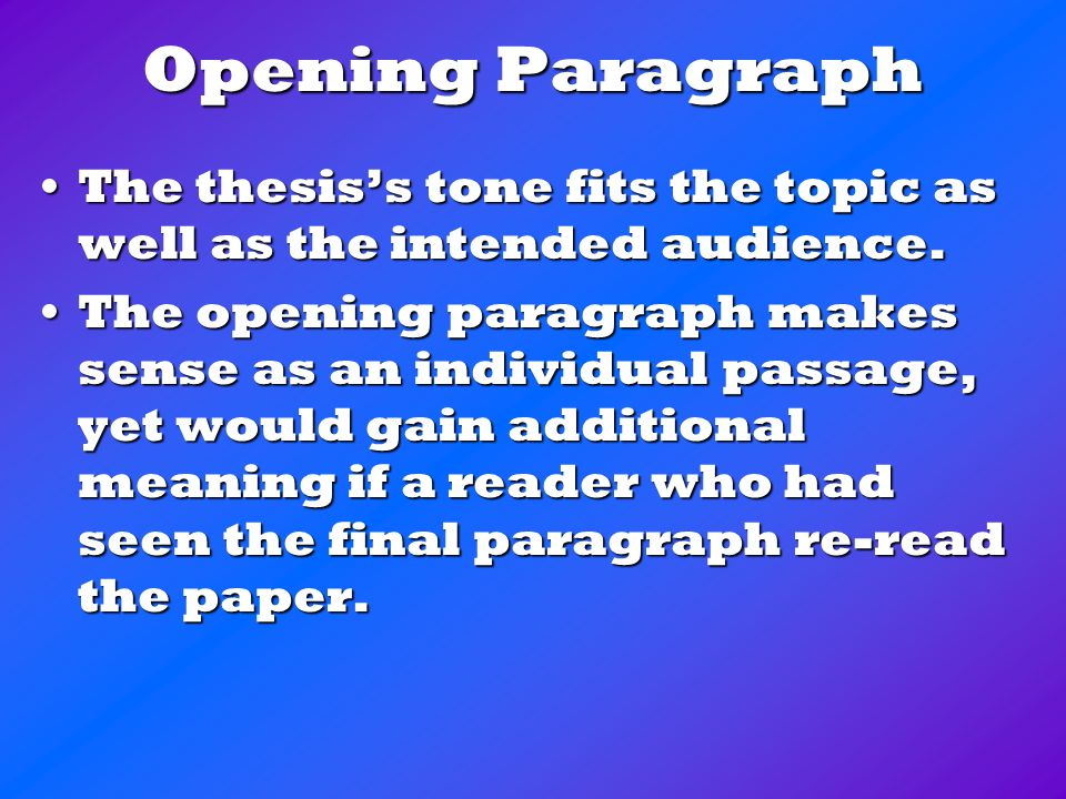 Opening Paragraph The thesis's tone fits the topic as well as the intended audience.The thesis's tone fits the topic as well as the intended audience.
